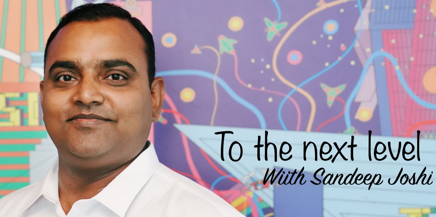 To the next level with Sandeep Joshi